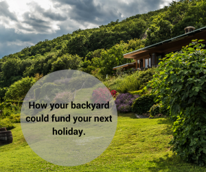 How your backyard could fund your next holiday